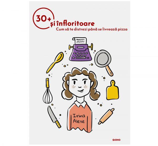 30+ și înfloritoare - Irina Alexe (SIONO Editura)