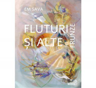 Fluturi și alte frunze - Em Sava (SIONO Editura)