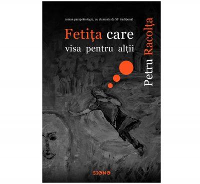 Fetița care visa pentru alții - Petru Racolța (SIONO Editura)