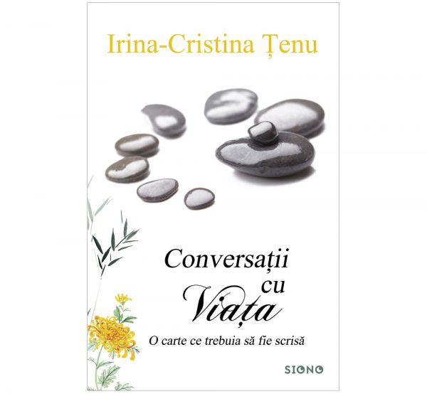 Conversații cu viața - Irina-Cristina Țenu