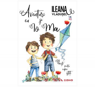 Aventuri cu Io și Ma / Povești pentru copii isteți - Ileana Vlădușel (SIONO Editura)